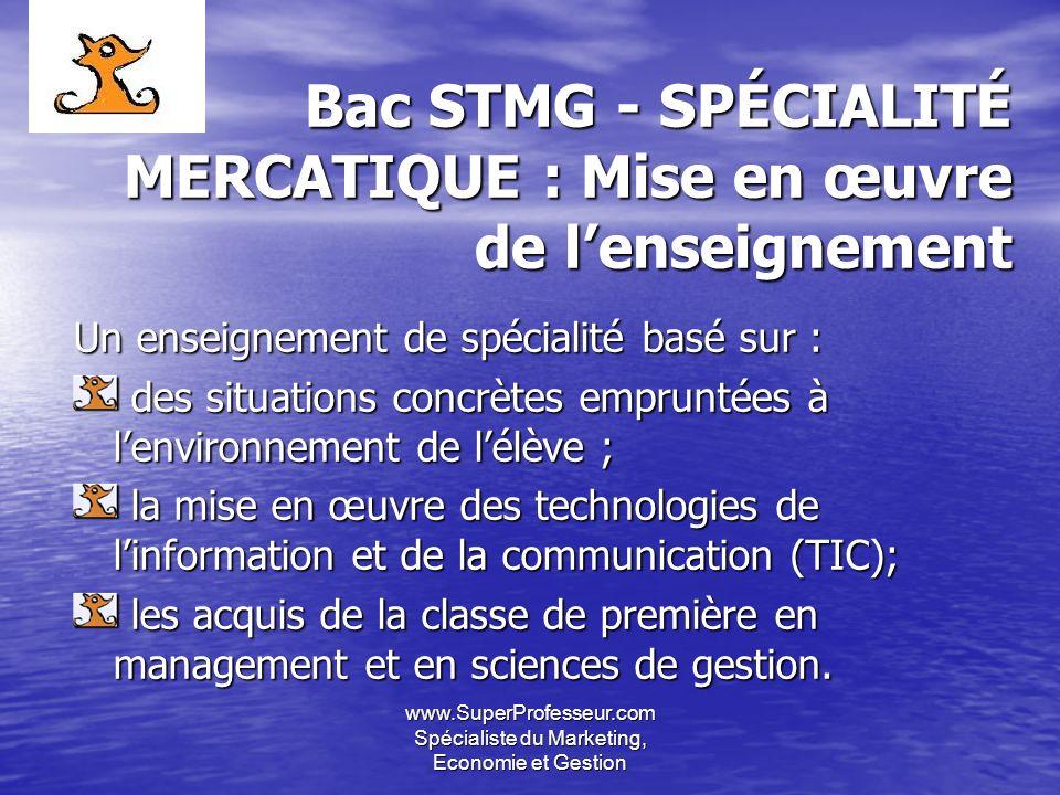 www.SuperProfesseur.com Spécialiste du Marketing, Economie et Gestion Bac STMG - SPÉCIALITÉ MERCATIQUE : Mise en œuvre de lenseignement Bac STMG - SPÉ