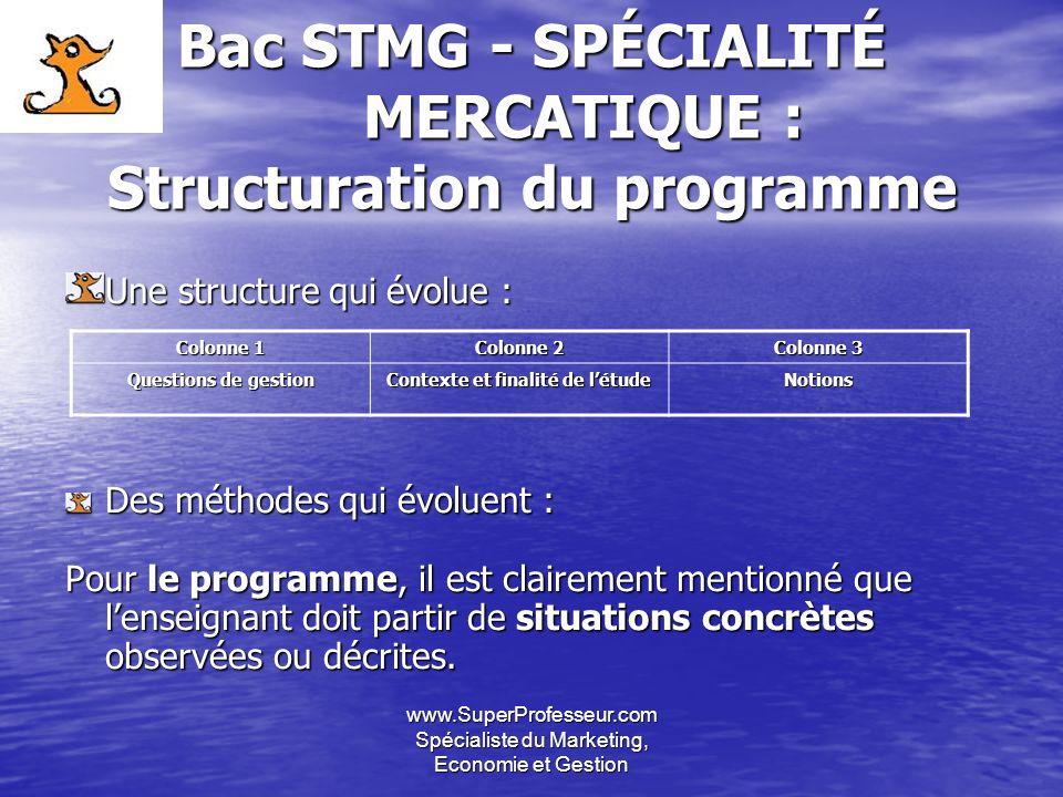 www.SuperProfesseur.com Spécialiste du Marketing, Economie et Gestion Bac STMG - SPÉCIALITÉ MERCATIQUE : Structuration du programme Une structure qui