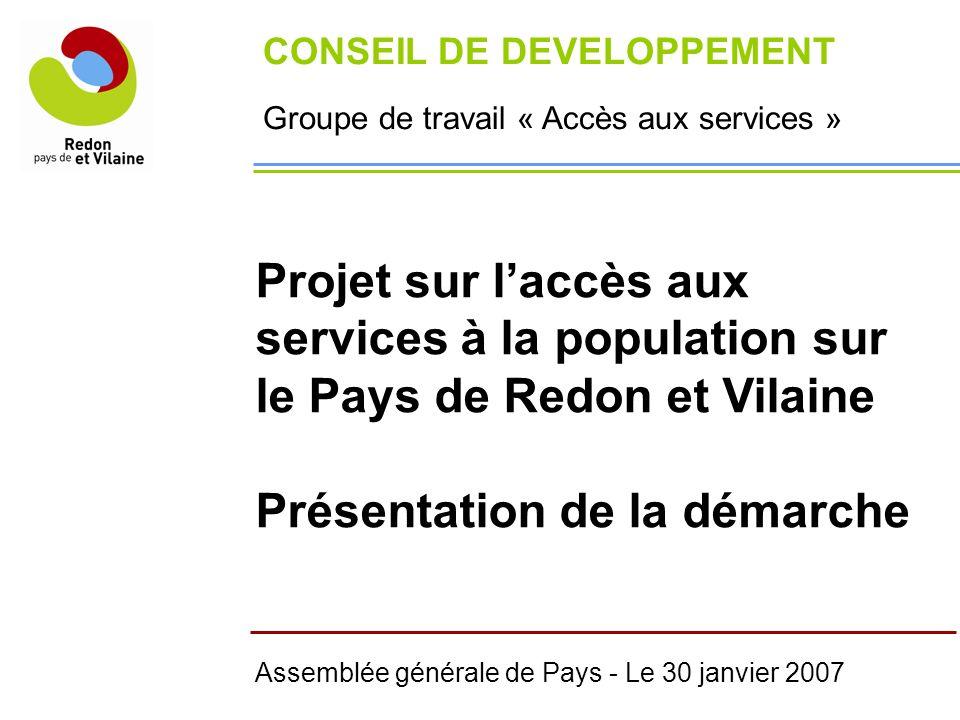 CONSEIL DE DEVELOPPEMENT Groupe de travail « Accès aux services » Projet sur laccès aux services à la population sur le Pays de Redon et Vilaine Prése