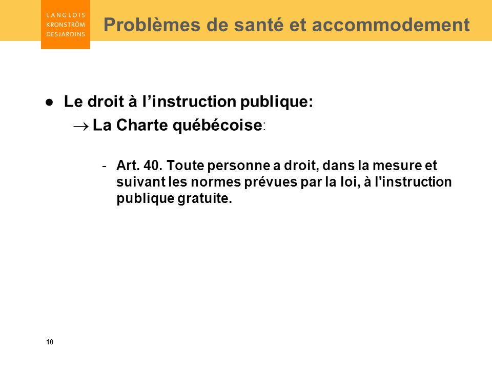 10 Problèmes de santé et accommodement Le droit à linstruction publique: La Charte québécoise : -Art.