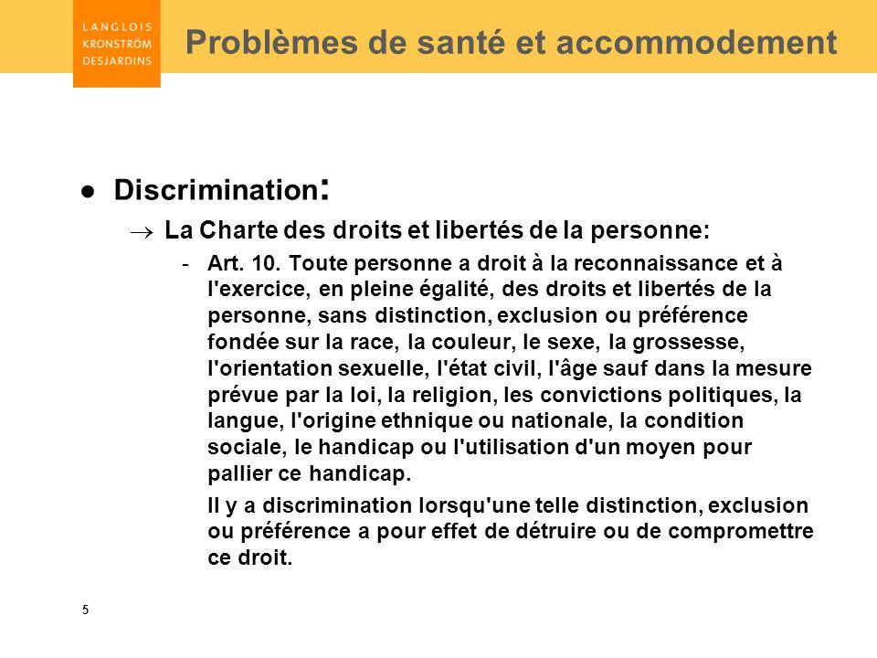 5 Problèmes de santé et accommodement Discrimination : La Charte des droits et libertés de la personne: -Art.