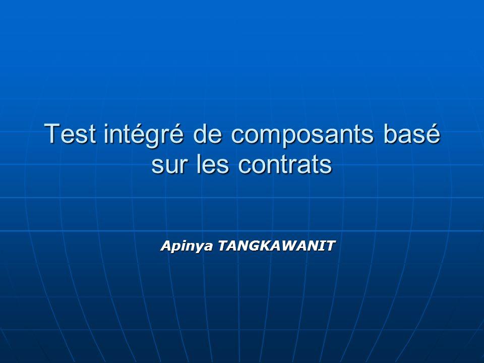 Test intégré de composants basé sur les contrats Apinya TANGKAWANIT