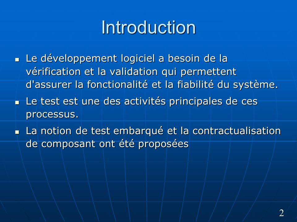 2 Introduction Le développement logiciel a besoin de la vérification et la validation qui permettent d assurer la fonctionalité et la fiabilité du système.