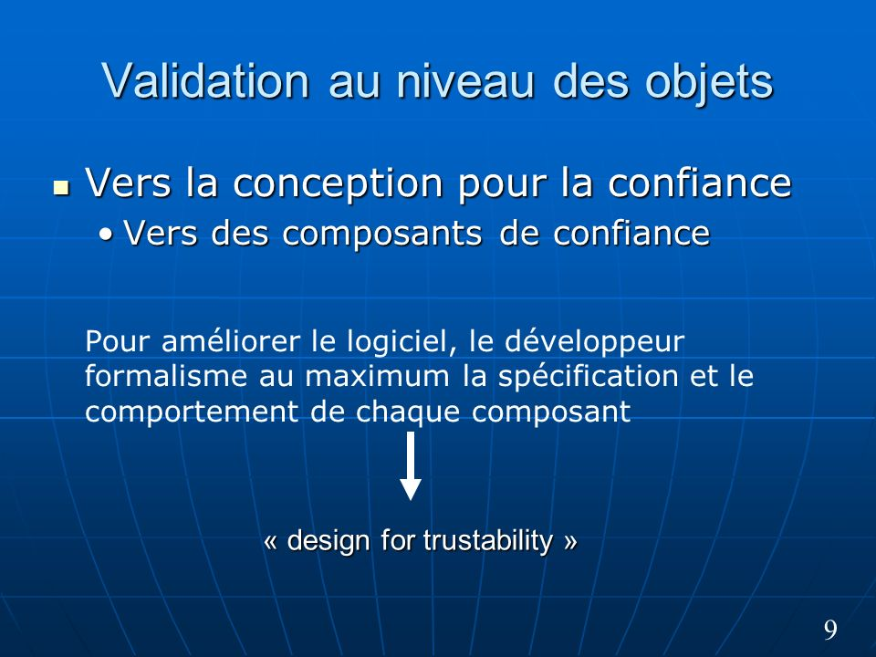 9 Validation au niveau des objets Vers la conception pour la confiance Vers la conception pour la confiance Vers des composants de confianceVers des c
