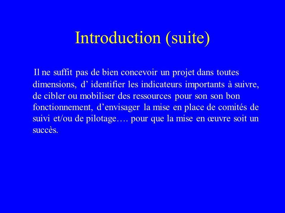 Introduction (suite) Il ne suffit pas de bien concevoir un projet dans toutes dimensions, d identifier les indicateurs importants à suivre, de cibler