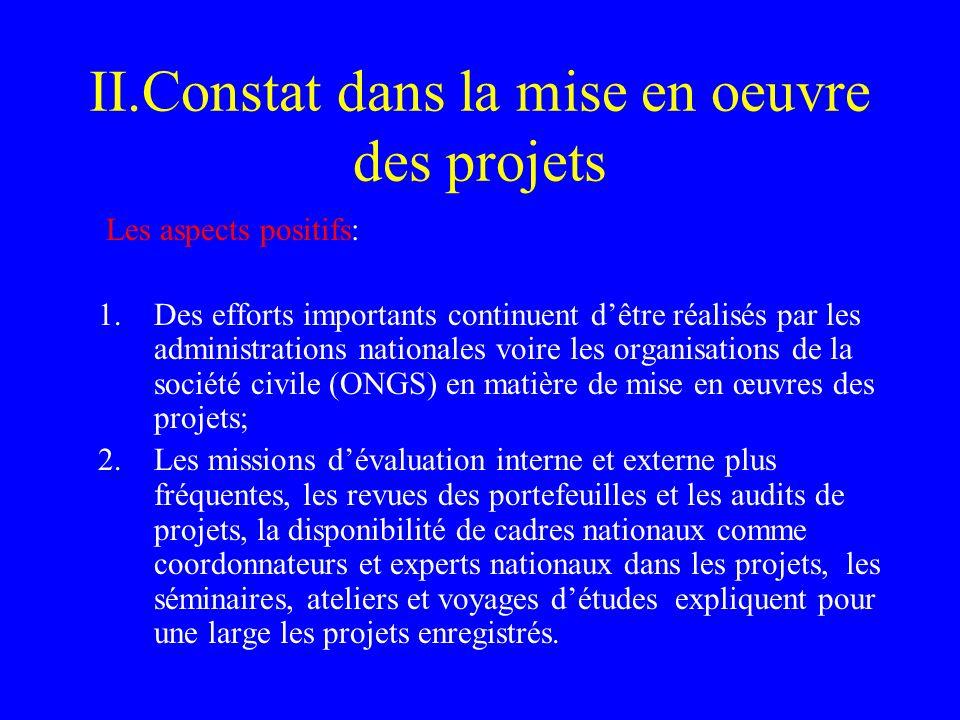 II.Constat dans la mise en oeuvre des projets Les aspects positifs: 1.Des efforts importants continuent dêtre réalisés par les administrations nationa