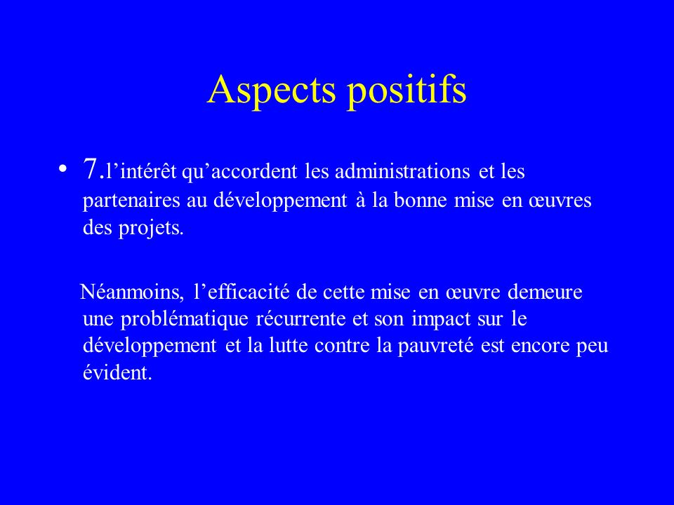 Aspects positifs 7. lintérêt quaccordent les administrations et les partenaires au développement à la bonne mise en œuvres des projets. Néanmoins, lef