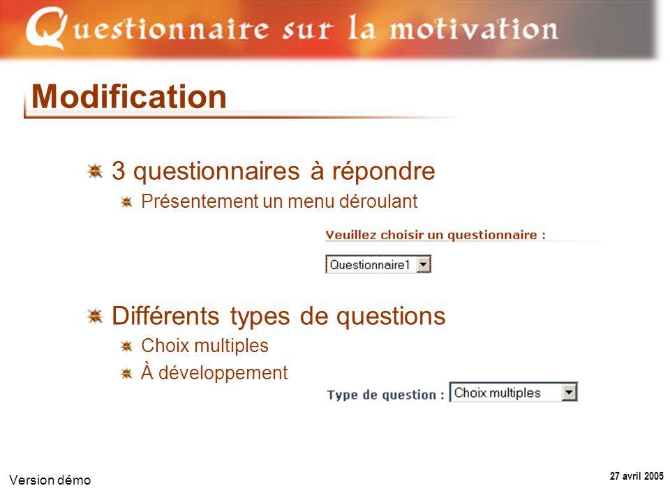 27 avril 2005 Version démo Modification 3 questionnaires à répondre Présentement un menu déroulant Différents types de questions Choix multiples À développement