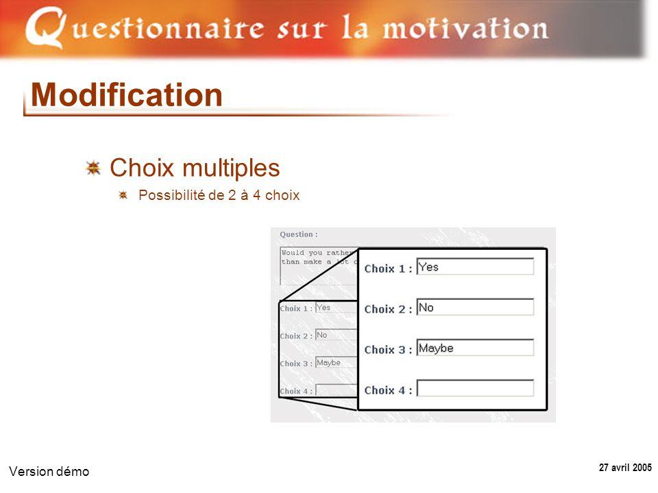 27 avril 2005 Version démo Modification Choix multiples Possibilité de 2 à 4 choix