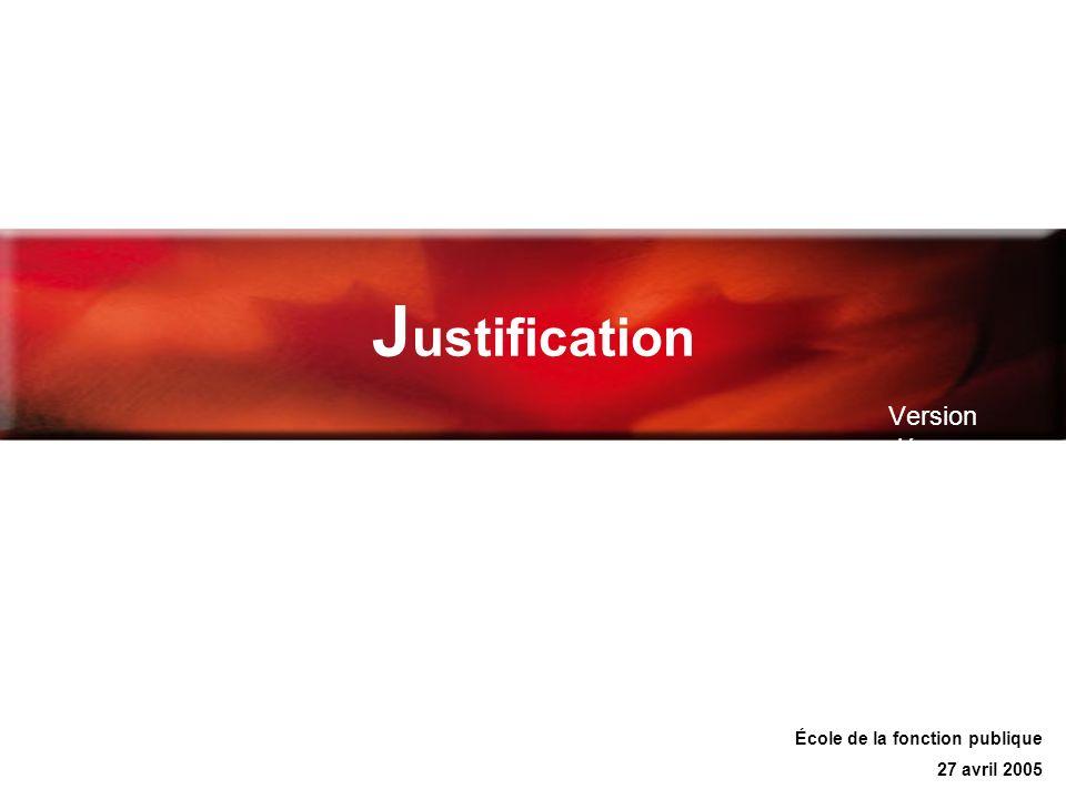 J ustification Version démo École de la fonction publique 27 avril 2005