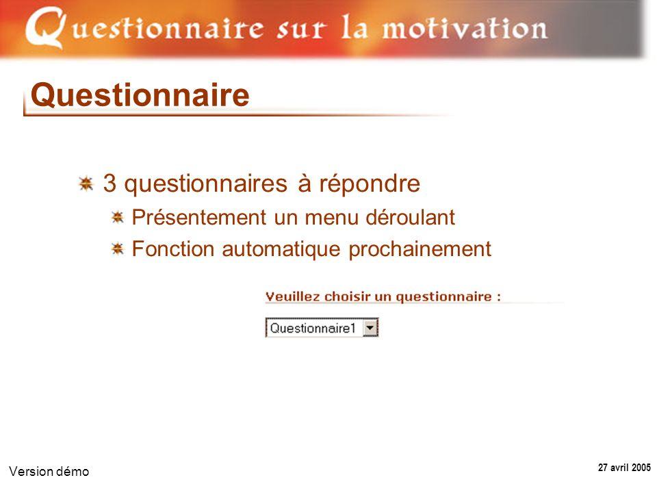 27 avril 2005 Version démo Questionnaire 3 questionnaires à répondre Présentement un menu déroulant Fonction automatique prochainement