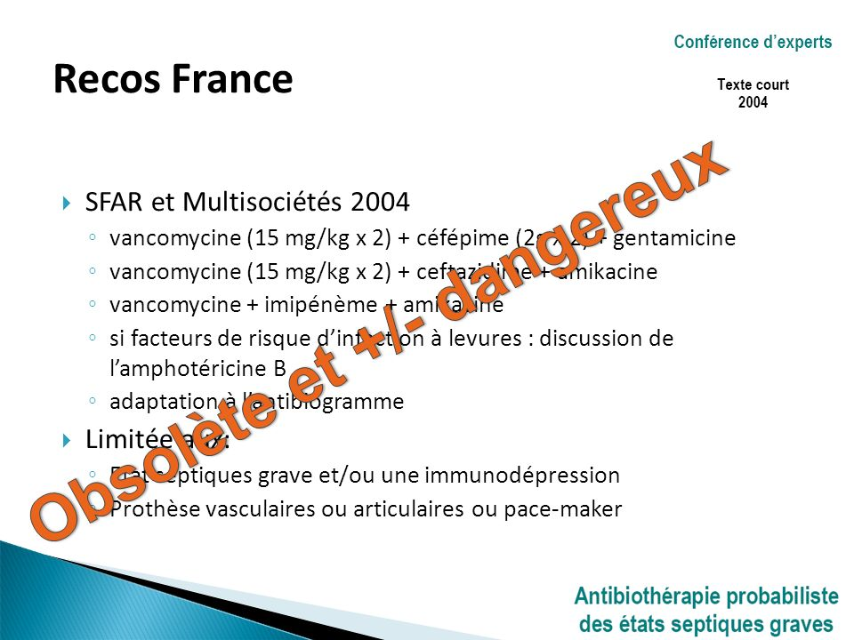 SFAR et Multisociétés 2004 vancomycine (15 mg/kg x 2) + céfépime (2g x 2) + gentamicine vancomycine (15 mg/kg x 2) + ceftazidime + amikacine vancomyci