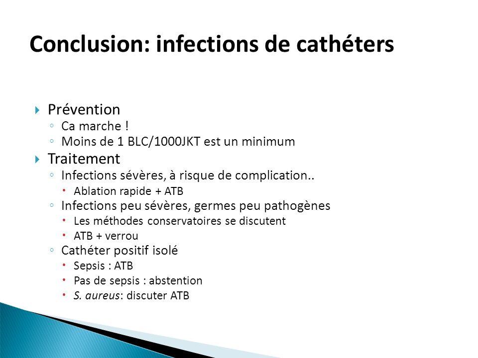 Prévention Ca marche ! Moins de 1 BLC/1000JKT est un minimum Traitement Infections sévères, à risque de complication.. Ablation rapide + ATB Infection