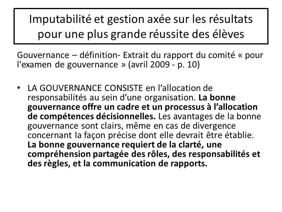 Imputabilité et gestion axée sur les résultats pour une plus grande réussite des élèves Gouvernance – définition- Extrait du rapport du comité « pour l examen de gouvernance » (avril 2009 - p.