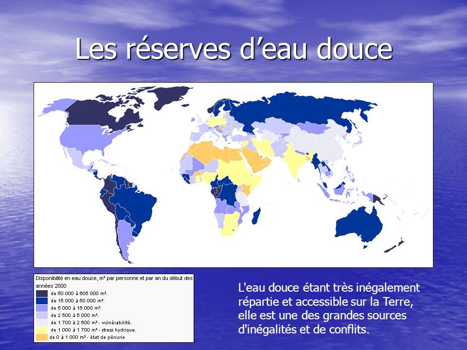 Les réserves deau douce L'eau douce étant très inégalement répartie et accessible sur la Terre, elle est une des grandes sources d'inégalités et de co