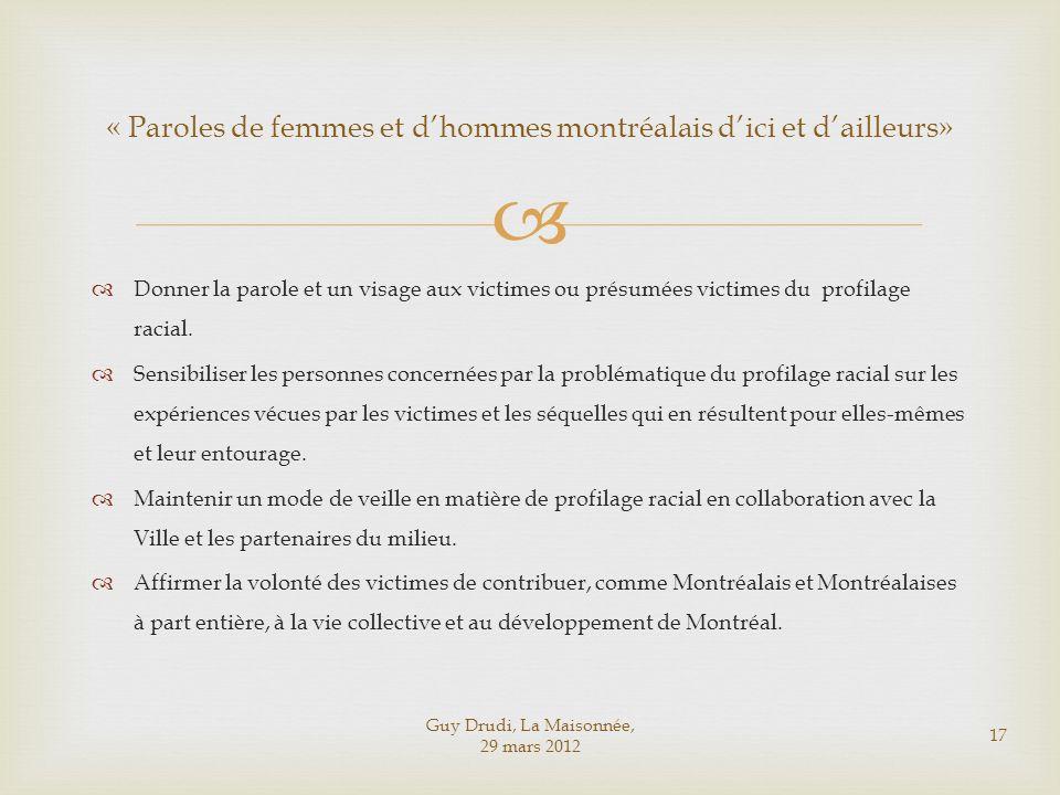 Guy Drudi, La Maisonnée, 29 mars 2012 17 « Paroles de femmes et dhommes montréalais dici et dailleurs» Donner la parole et un visage aux victimes ou p