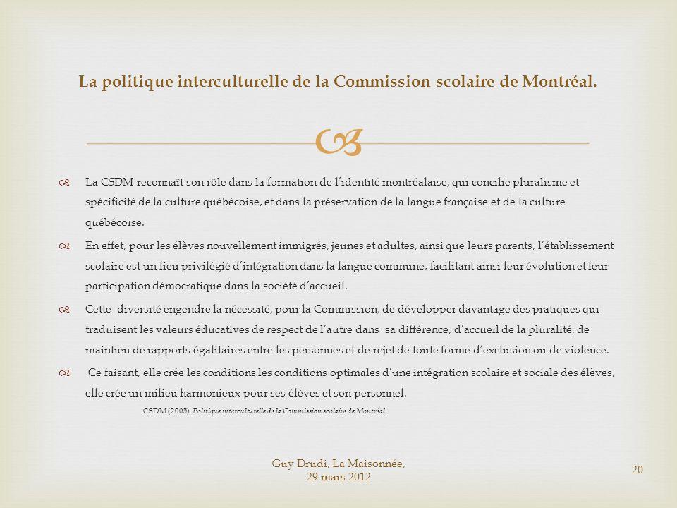 La CSDM reconnaît son rôle dans la formation de lidentité montréalaise, qui concilie pluralisme et spécificité de la culture québécoise, et dans la pr
