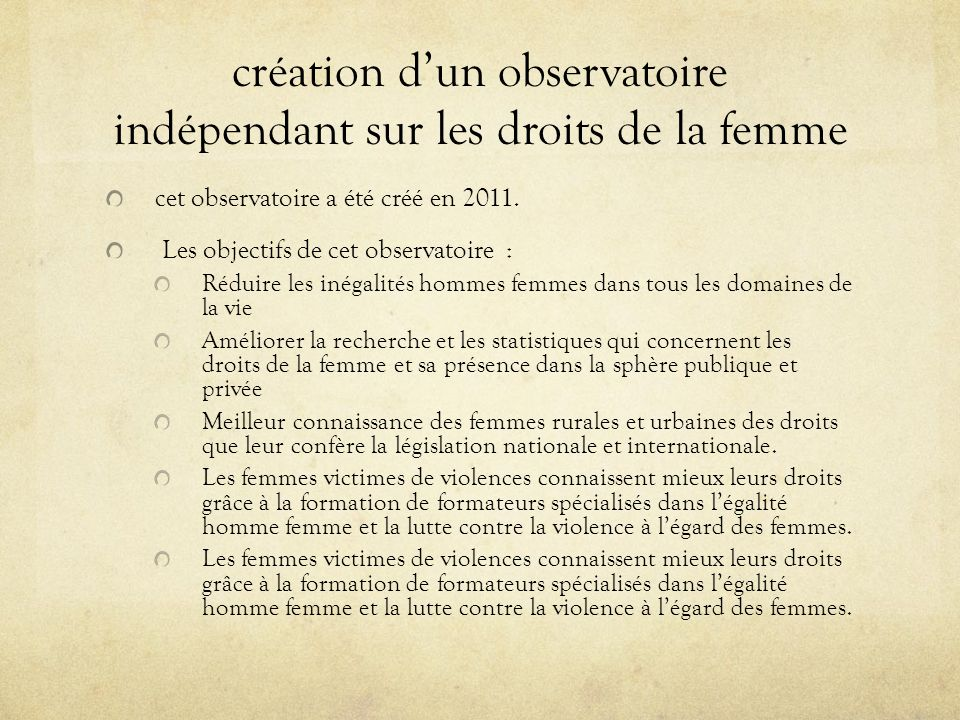 création dun observatoire indépendant sur les droits de la femme cet observatoire a été créé en 2011. Les objectifs de cet observatoire : Réduire les
