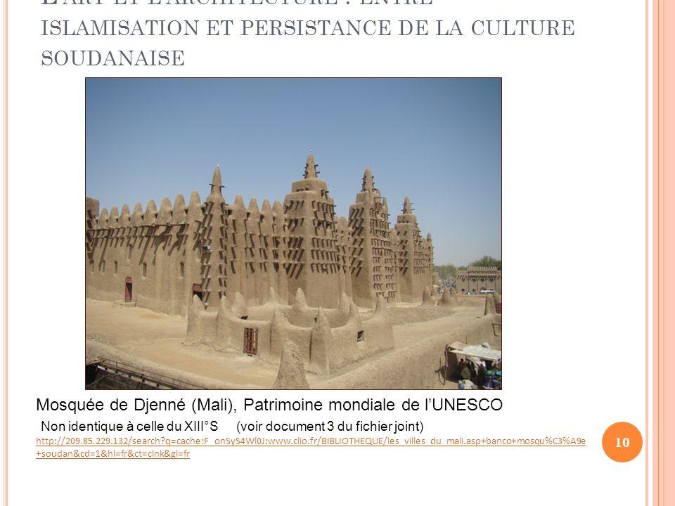 L ART ET L ARCHITECTURE : ENTRE ISLAMISATION ET PERSISTANCE DE LA CULTURE SOUDANAISE 10 Mosquée de Djenné (Mali), Patrimoine mondiale de lUNESCO Non i