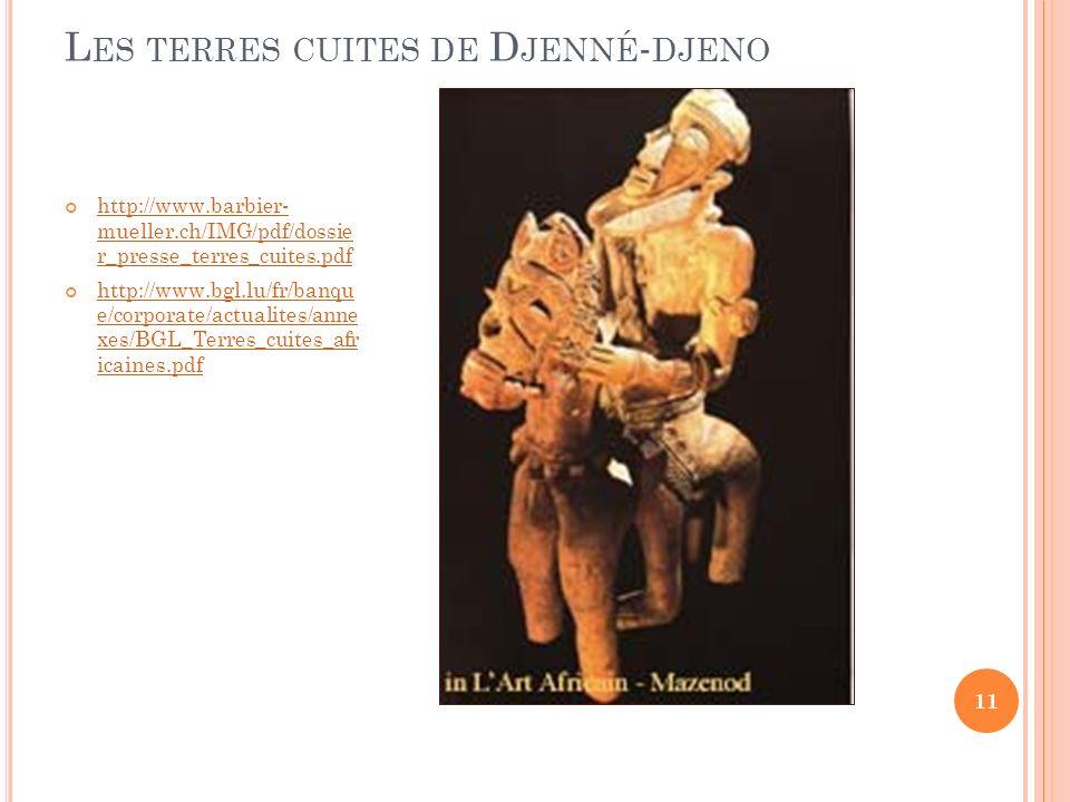 L ES TERRES CUITES DE D JENNÉ - DJENO http://www.barbier- mueller.ch/IMG/pdf/dossie r_presse_terres_cuites.pdf http://www.barbier- mueller.ch/IMG/pdf/