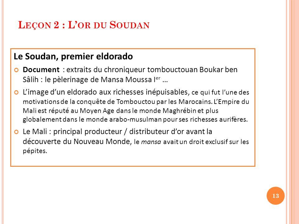 L EÇON 2 : L OR DU S OUDAN Le Soudan, premier eldorado Document : extraits du chroniqueur tombouctouan Boukar ben Sâlih : le pèlerinage de Mansa Mouss