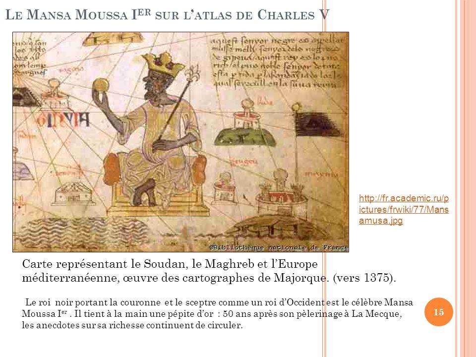 L E M ANSA M OUSSA I ER SUR L ATLAS DE C HARLES V Carte représentant le Soudan, le Maghreb et lEurope méditerranéenne, œuvre des cartographes de Major