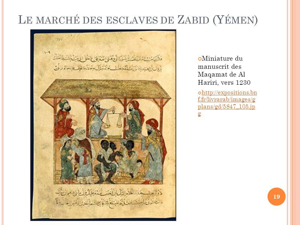 L E MARCHÉ DES ESCLAVES DE Z ABID (Y ÉMEN ) Miniature du manuscrit des Maqamat de Al Hariri, vers 1230 http://expositions.bn f.fr/livrarab/images/g pl