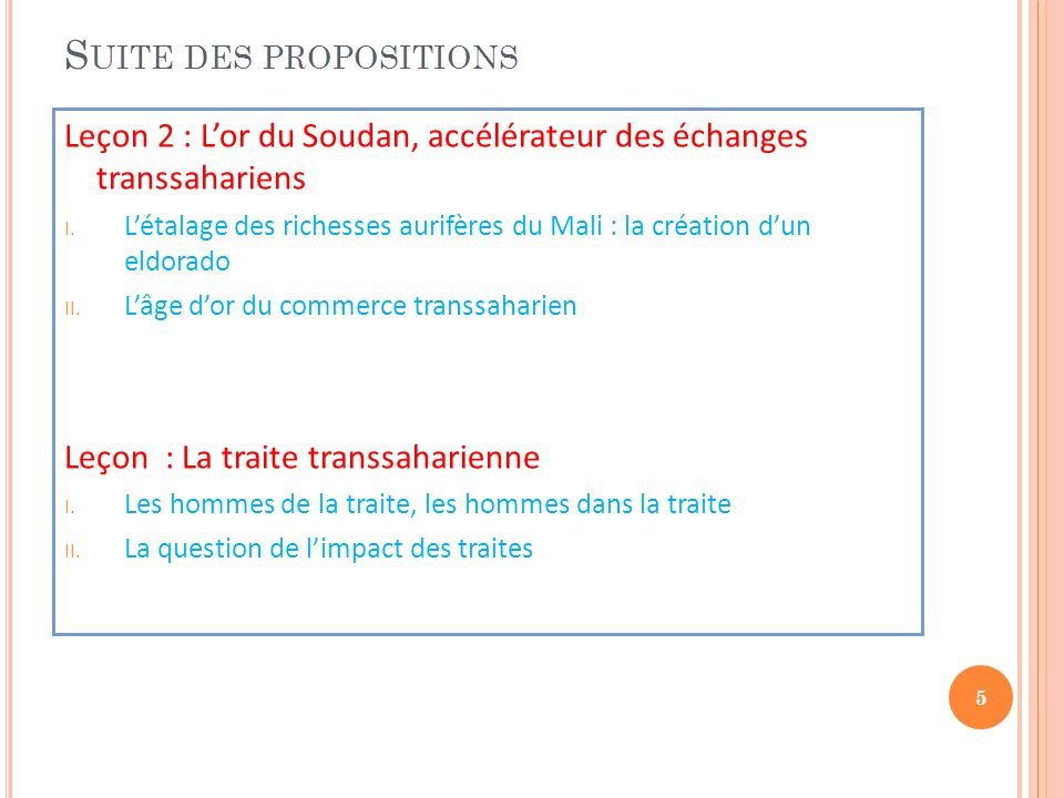 S UITE DES PROPOSITIONS Leçon 2 : Lor du Soudan, accélérateur des échanges transsahariens I. Létalage des richesses aurifères du Mali : la création du