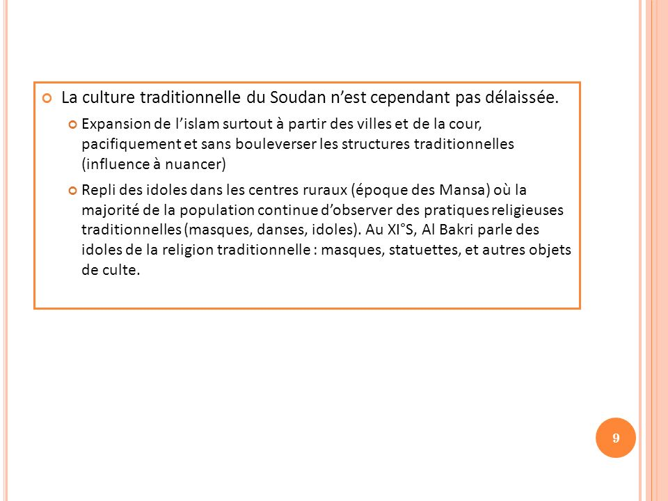 L ART ET L ARCHITECTURE : ENTRE ISLAMISATION ET PERSISTANCE DE LA CULTURE SOUDANAISE 10 Mosquée de Djenné (Mali), Patrimoine mondiale de lUNESCO Non identique à celle du XIII°S (voir document 3 du fichier joint) http://209.85.229.132/search?q=cache:F_onSyS4Wl0J:www.clio.fr/BIBLIOTHEQUE/les_villes_du_mali.asp+banco+mosqu%C3%A9e +soudan&cd=1&hl=fr&ct=clnk&gl=fr