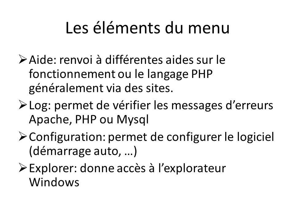 Les éléments du menu Aide: renvoi à différentes aides sur le fonctionnement ou le langage PHP généralement via des sites. Log: permet de vérifier les