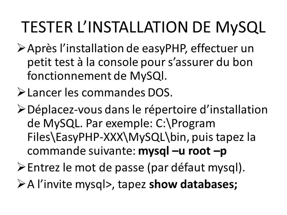 TESTER LINSTALLATION DE MySQL Après linstallation de easyPHP, effectuer un petit test à la console pour sassurer du bon fonctionnement de MySQl. Lance