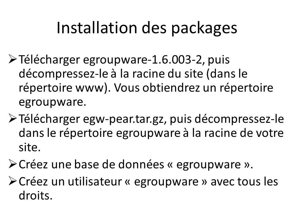 Installation des packages Télécharger egroupware-1.6.003-2, puis décompressez-le à la racine du site (dans le répertoire www). Vous obtiendrez un répe