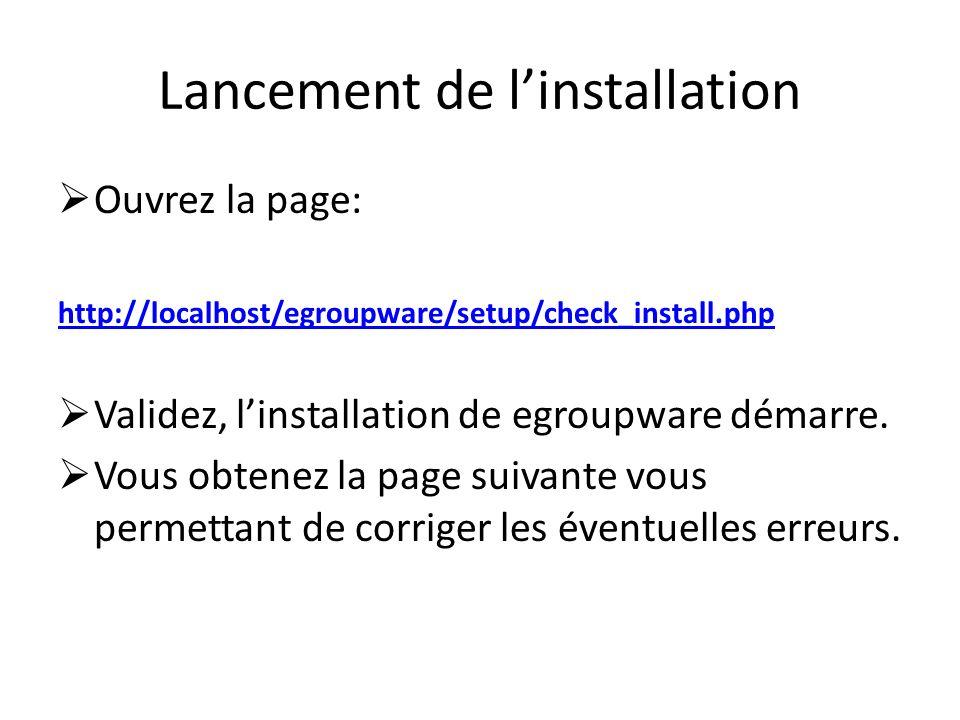 Lancement de linstallation Ouvrez la page: http://localhost/egroupware/setup/check_install.php Validez, linstallation de egroupware démarre. Vous obte