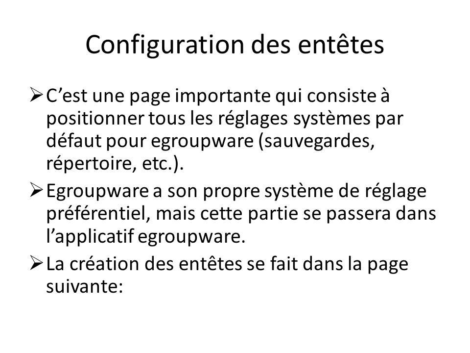 Configuration des entêtes Cest une page importante qui consiste à positionner tous les réglages systèmes par défaut pour egroupware (sauvegardes, répe