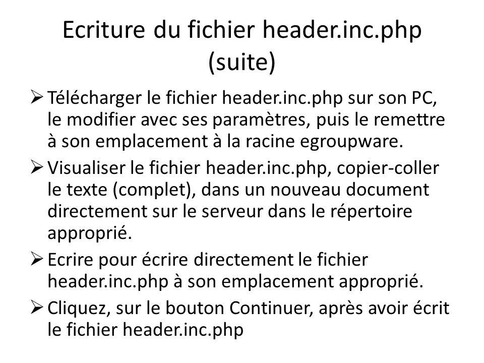 Ecriture du fichier header.inc.php (suite) Télécharger le fichier header.inc.php sur son PC, le modifier avec ses paramètres, puis le remettre à son e