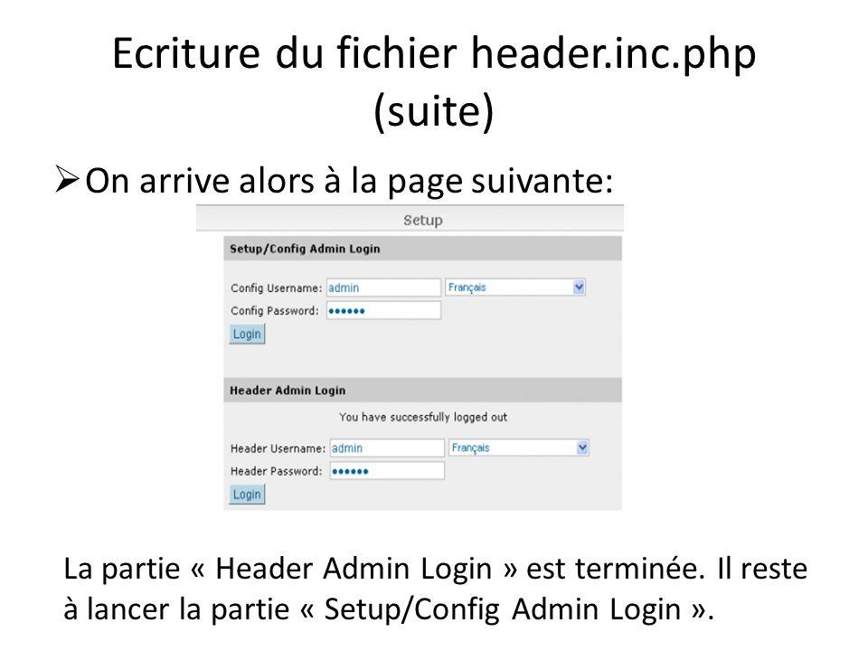 Ecriture du fichier header.inc.php (suite) On arrive alors à la page suivante: La partie « Header Admin Login » est terminée. Il reste à lancer la par