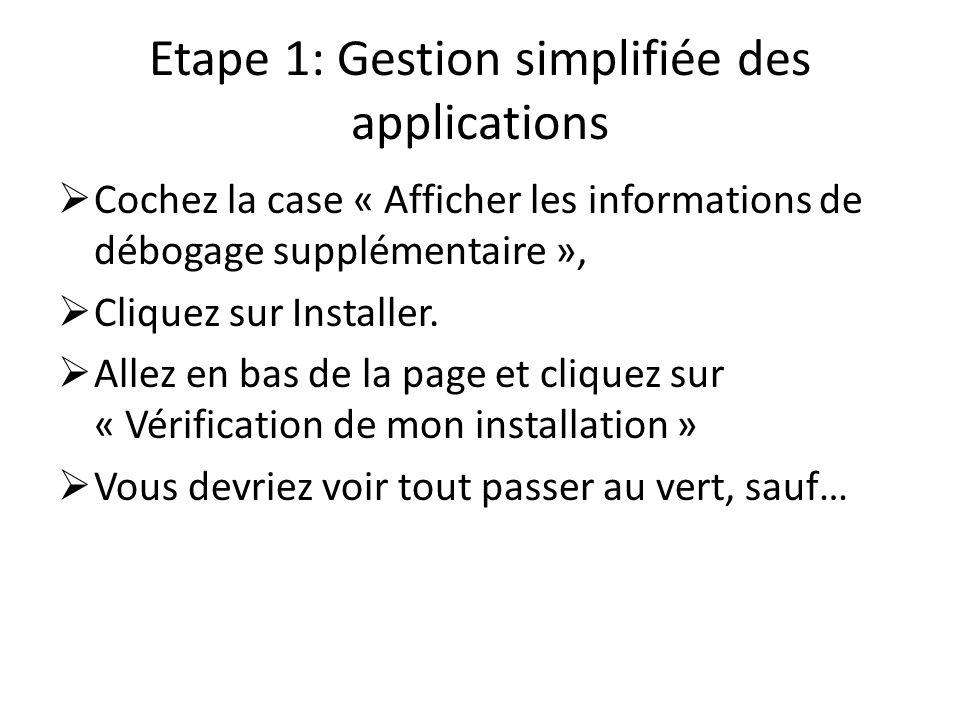 Etape 1: Gestion simplifiée des applications Cochez la case « Afficher les informations de débogage supplémentaire », Cliquez sur Installer. Allez en