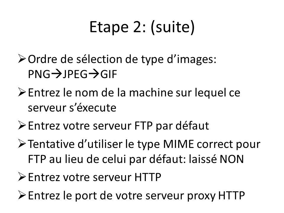 Etape 2: (suite) Ordre de sélection de type dimages: PNG JPEG GIF Entrez le nom de la machine sur lequel ce serveur séxecute Entrez votre serveur FTP