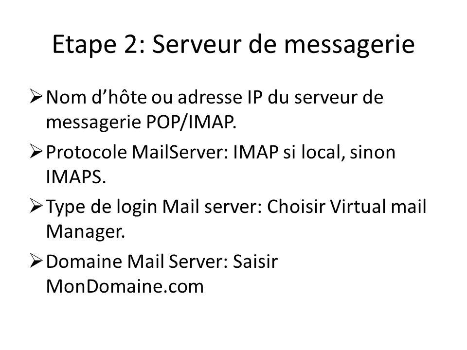 Etape 2: Serveur de messagerie Nom dhôte ou adresse IP du serveur de messagerie POP/IMAP. Protocole MailServer: IMAP si local, sinon IMAPS. Type de lo