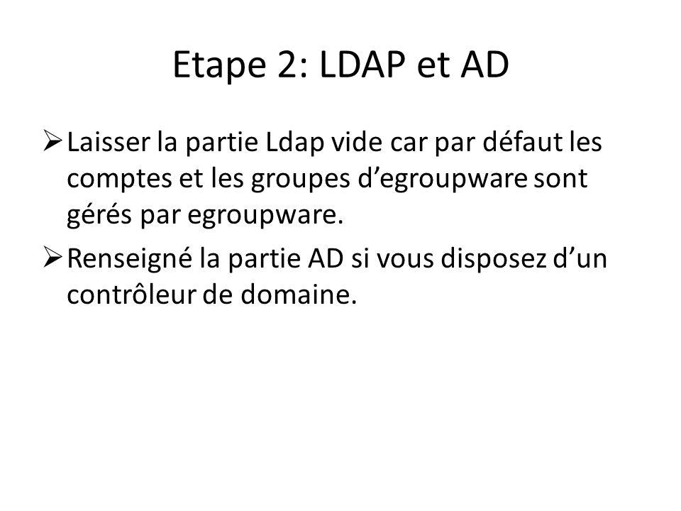 Etape 2: LDAP et AD Laisser la partie Ldap vide car par défaut les comptes et les groupes degroupware sont gérés par egroupware. Renseigné la partie A
