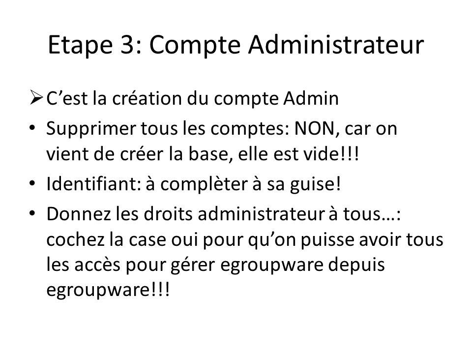 Etape 3: Compte Administrateur Cest la création du compte Admin Supprimer tous les comptes: NON, car on vient de créer la base, elle est vide!!! Ident