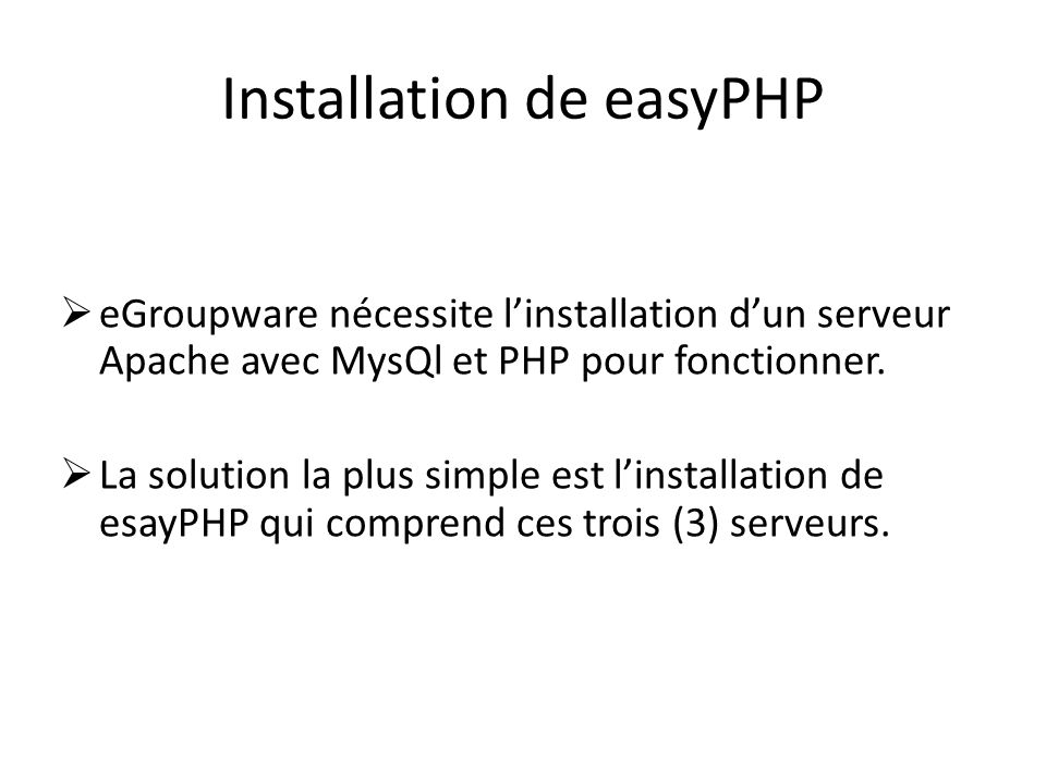 Installation de easyPHP eGroupware nécessite linstallation dun serveur Apache avec MysQl et PHP pour fonctionner. La solution la plus simple est linst