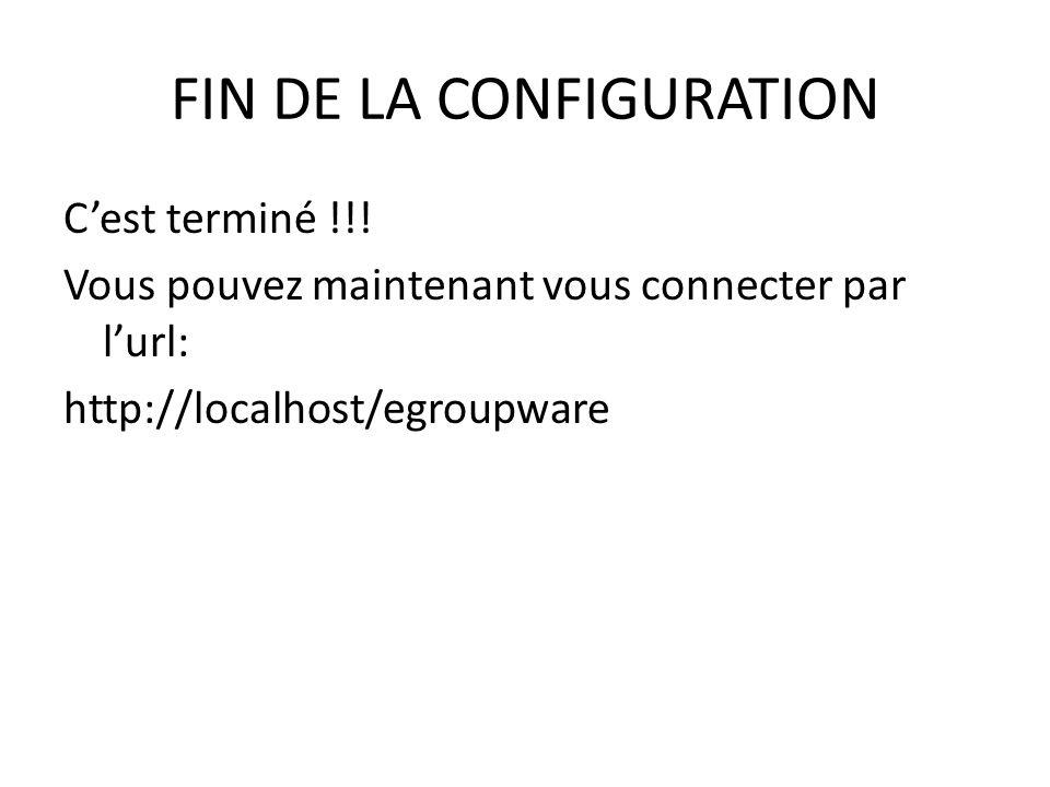 FIN DE LA CONFIGURATION Cest terminé !!! Vous pouvez maintenant vous connecter par lurl: http://localhost/egroupware