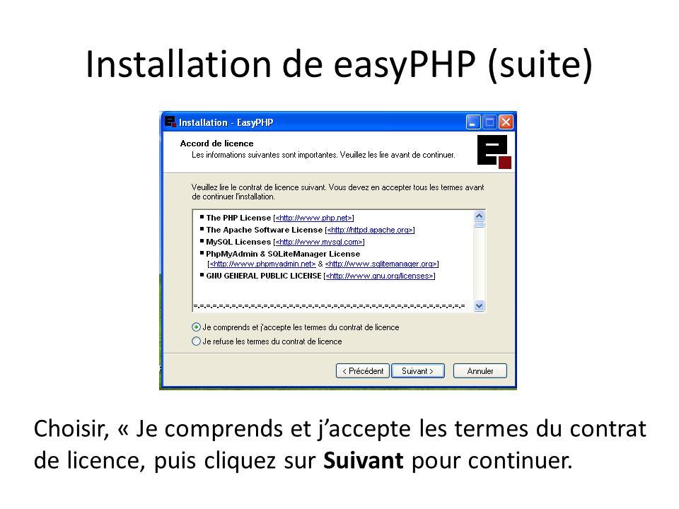 Installation de easyPHP (suite) Choisir, « Je comprends et jaccepte les termes du contrat de licence, puis cliquez sur Suivant pour continuer.