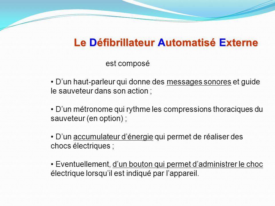 Le Défibrillateur Automatisé Externe est un appareil capable : Danalyser lactivité électrique du cœur de la victime ; De reconnaître une éventuelle an