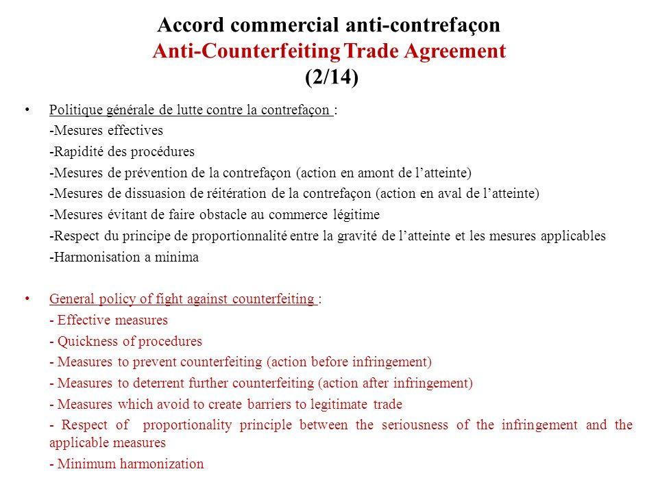 Accord commercial anti-contrefaçon Anti-Counterfeiting Trade Agreement (2/14) Politique générale de lutte contre la contrefaçon : -Mesures effectives