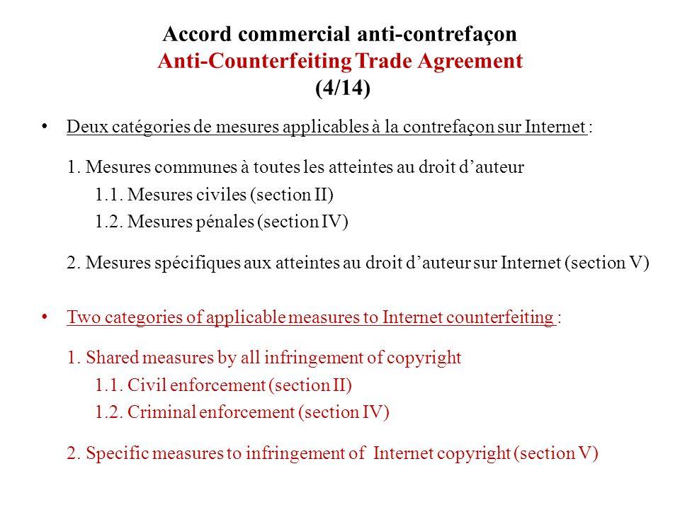 Accord commercial anti-contrefaçon Anti-Counterfeiting Trade Agreement (4/14) Deux catégories de mesures applicables à la contrefaçon sur Internet : 1