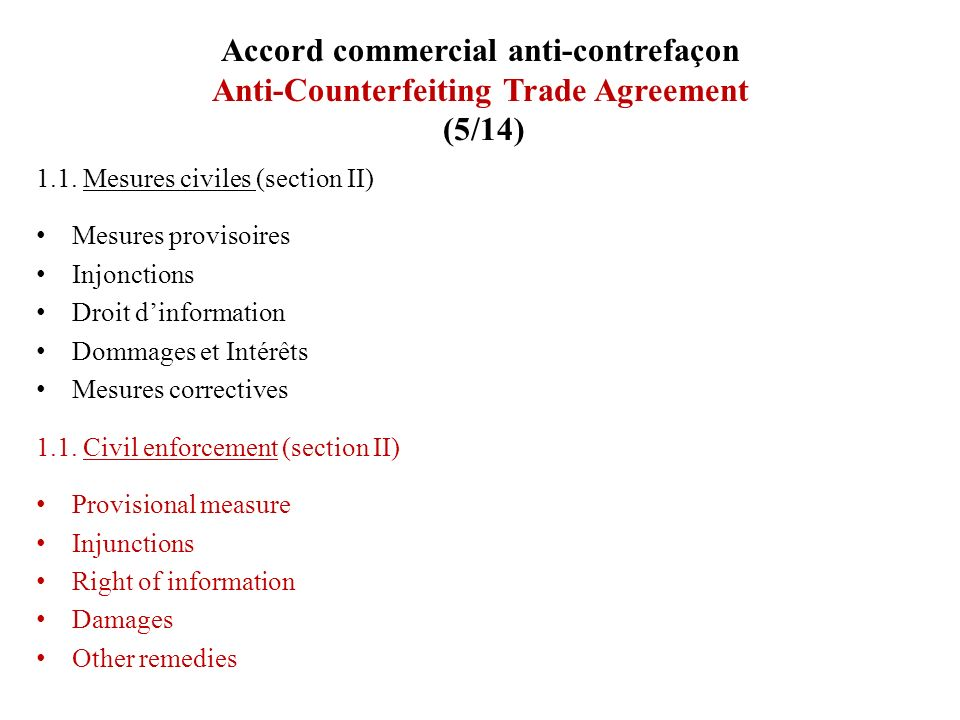 Accord commercial anti-contrefaçon Anti-Counterfeiting Trade Agreement (5/14) 1.1. Mesures civiles (section II) Mesures provisoires Injonctions Droit