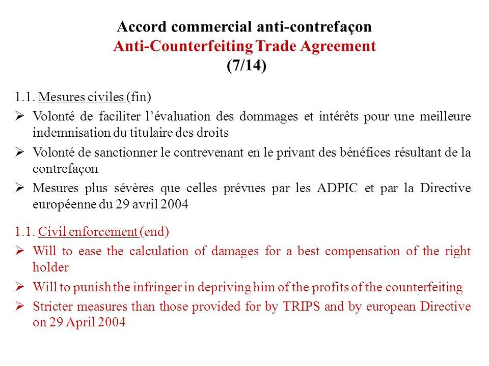 Accord commercial anti-contrefaçon Anti-Counterfeiting Trade Agreement (7/14) 1.1. Mesures civiles (fin) Volonté de faciliter lévaluation des dommages
