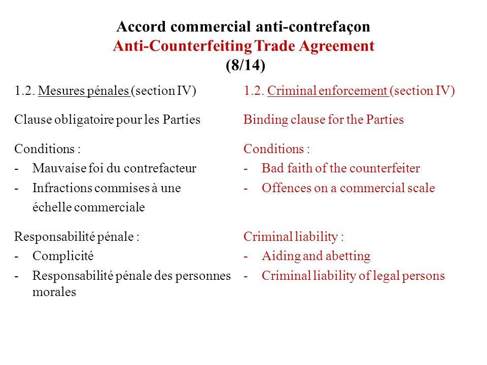 Accord commercial anti-contrefaçon Anti-Counterfeiting Trade Agreement (8/14) 1.2. Mesures pénales (section IV) Clause obligatoire pour les Parties Co